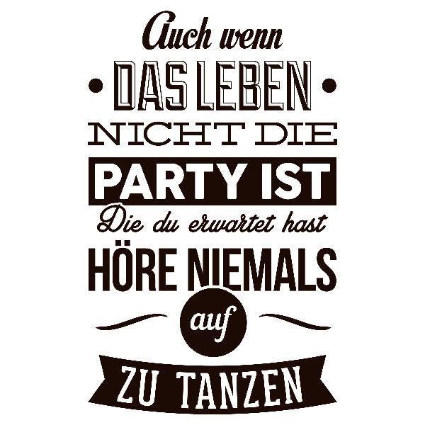 Wandtattoos: Auch wenn das leben nich die party ist, Die du...